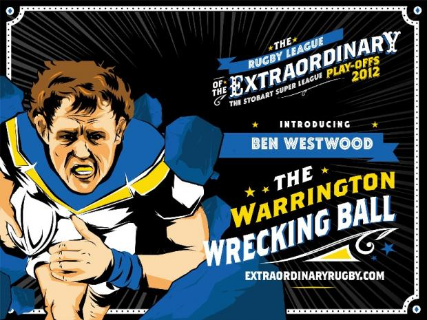 Ben 'The Warrington Wrecking Ball' Westwood is Wolves' representative for the RFL's Rugby League of the Extraordinary campaign